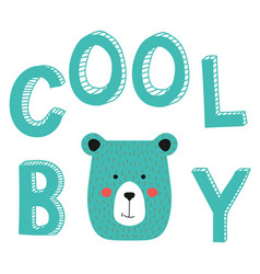 Cool boy slogan with bear face type vector