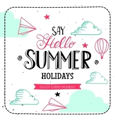 Say Hello summer holidays typography vector image vector image