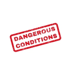 Dangerous conditions text rubber stamp vector
