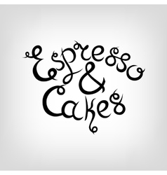 Hand-drawn lettering espresso and cakes vector