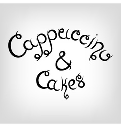 Hand-drawn Lettering Cappuccino and Cakes vector image vector image