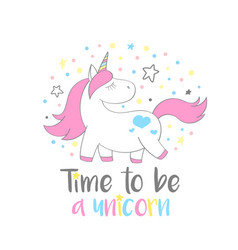 magic cute unicorn with time to be a unicorn vector image vector image
