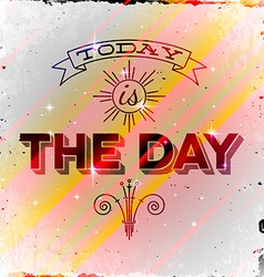 Vintage typographic poster Today is The Day vector image vector image