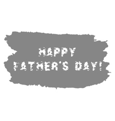 Happy fathers day text with watercolor grungy blot vector