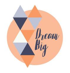 Dream big inspirational quote vector