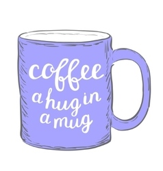 Coffee a hug in a mug brush hand lettering vector