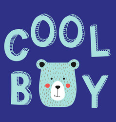 Cool boy slogan with bear face vector