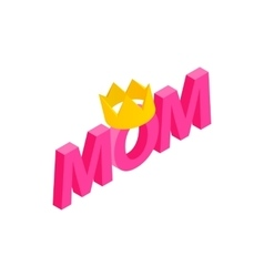 Lettering mom and crown isometric 3d icon vector