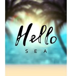 Summer poster calligraphy inscription hello sea vector