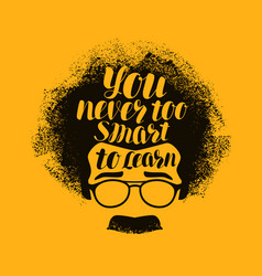 education concept you never too smart to learn vector image vector image