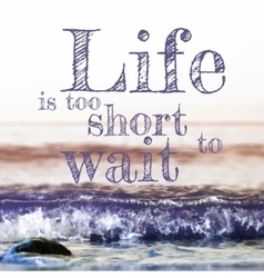 Life is too short to wait lettering on abstract vector image vector image