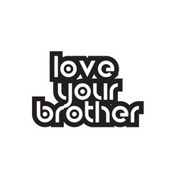 Bold text love your brother inspiring quotes text vector