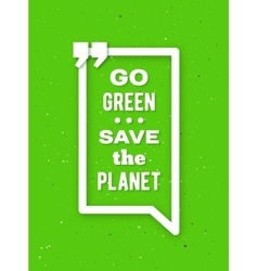 Go green typographic poster for Earth Day vector image vector image