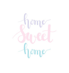 home sweet home pastel lettering vector image vector image