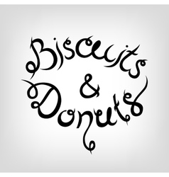 Hand-drawn Lettering Biscuits and Donuts vector image vector image