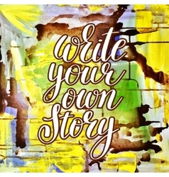 Write your own story handwritten positive vector
