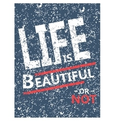 Life is beautiful - creative grunge quote vector image vector image
