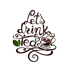 Lettering lets drink tea vector