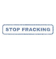 Stop fracking textile stamp vector