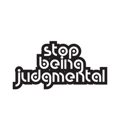 Bold text stop being judgmental inspiring quotes vector