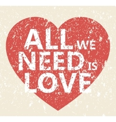 All we need is love - creative grunge quote vector