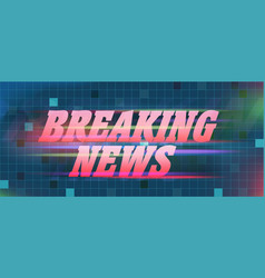 breaking news banner on abstract background vector image vector image