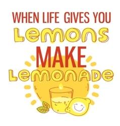 When life gives you lemons make lemonade vector