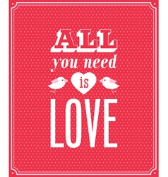 All you need is love typographic design vector