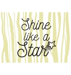 Shine like a star inscription greeting card with vector