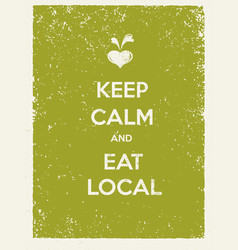 Keep calm and eat local creative organic farm vector