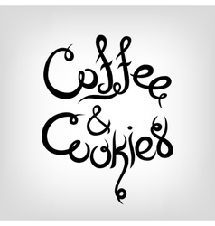Hand-drawn Lettering Coffee and Cookies vector image vector image