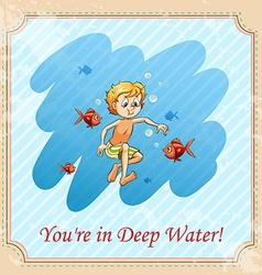 Youre in deep water vector