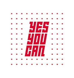 Yes you can motivational quote vector