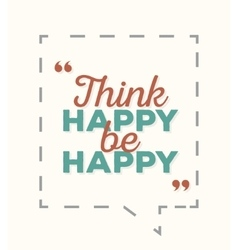 Think happy be happy - typographic quote poster vector