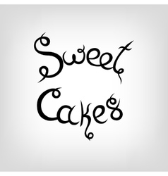 Hand-drawn lettering sweet cakes vector