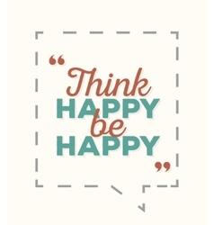 Think happy be happy - typographic quote poster vector image