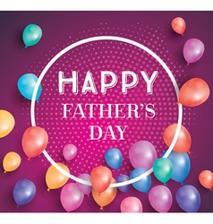 Happy fathers day card with flying balloons vector image