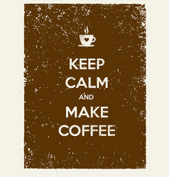 Keep calm and make coffee creative vector