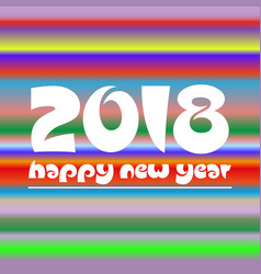 happy new year 2018 on colorful abstract stripped vector image vector image