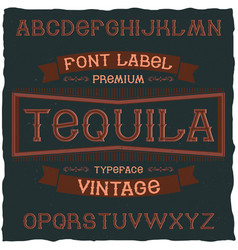 Vintage label font named tequila vector