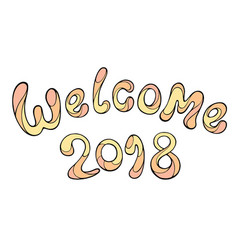 modern funny lettering welcome 2018 hand color vector image vector image