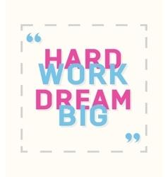 Hard work dream big - creative motivation quote vector