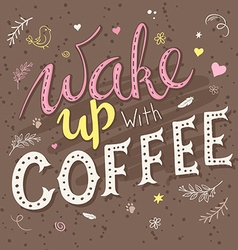 Hand drawn lettering phrase - wake up with coffee vector