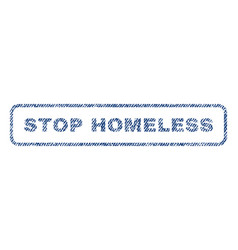 Stop homeless textile stamp vector