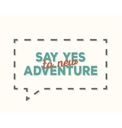 Say yes to new adventure - typography design t vector