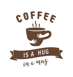 coffee is a hug in a mug quote with vector image vector image