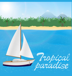Summer travel to tropical paradise sail yacht ona vector