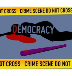 Crime scene democracy is dead vector