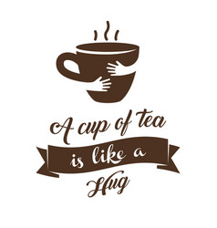 a cup of tea is like a hug vector image vector image