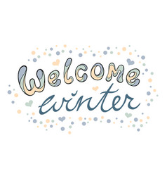 Modern funny lettering welcome winter hand vector